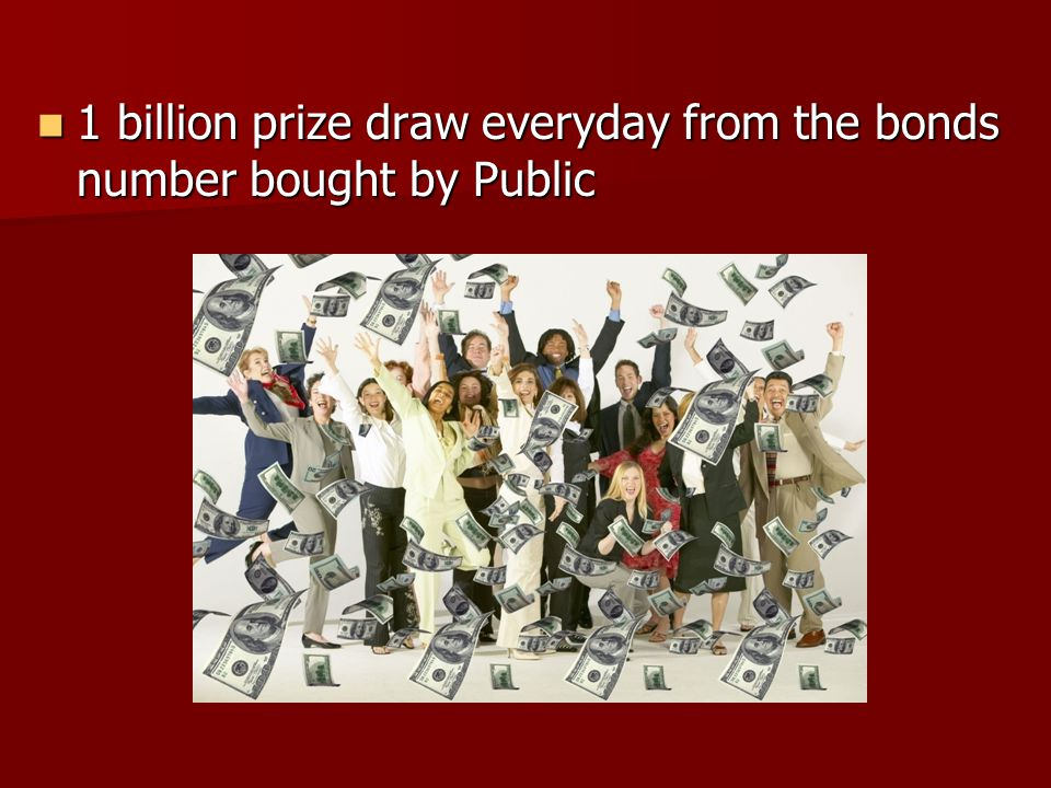 1 billion prize draw everyday from the bonds number bought by Public 1 billion prize draw everyday from the bonds number bought by Public