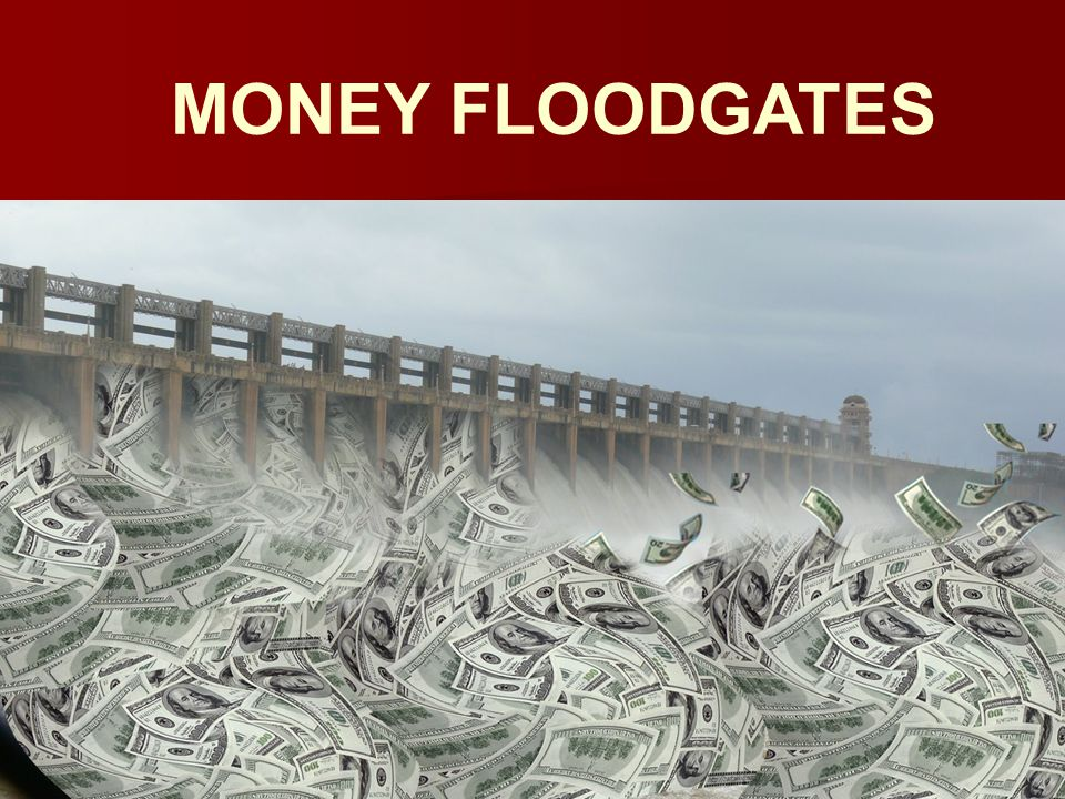 MONEY FLOODGATES