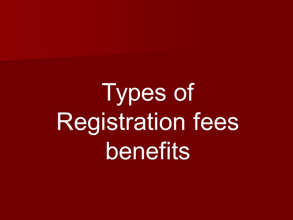 Types of Registration fees benefits