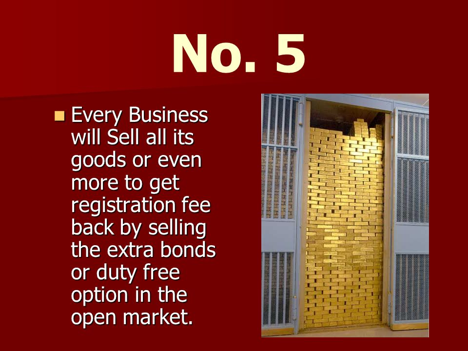 Every Business will Sell all its goods or even more to get registration fee back by selling the extra bonds or duty free option in the open market.