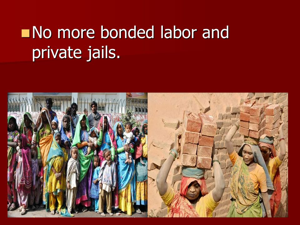 No more bonded labor and private jails. No more bonded labor and private jails.