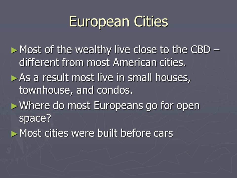 European Cities ► Most of the wealthy live close to the CBD – different from most American cities.