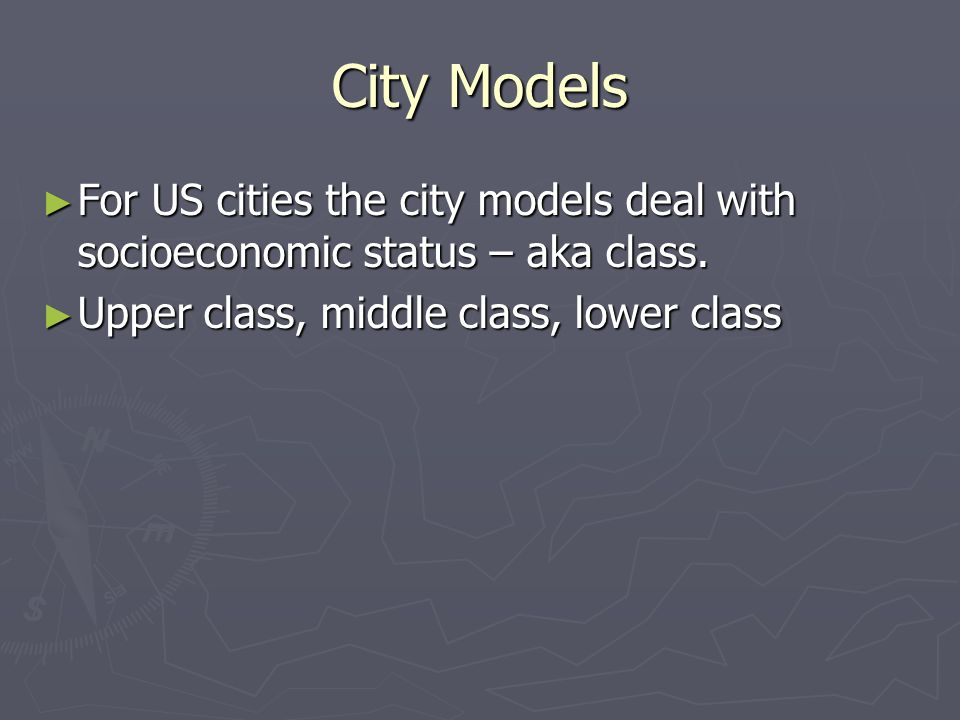 City Models ► For US cities the city models deal with socioeconomic status – aka class.