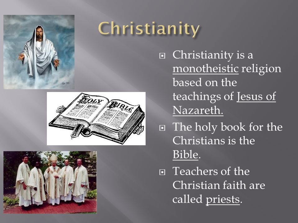  Christianity is a monotheistic religion based on the teachings of Jesus of Nazareth.