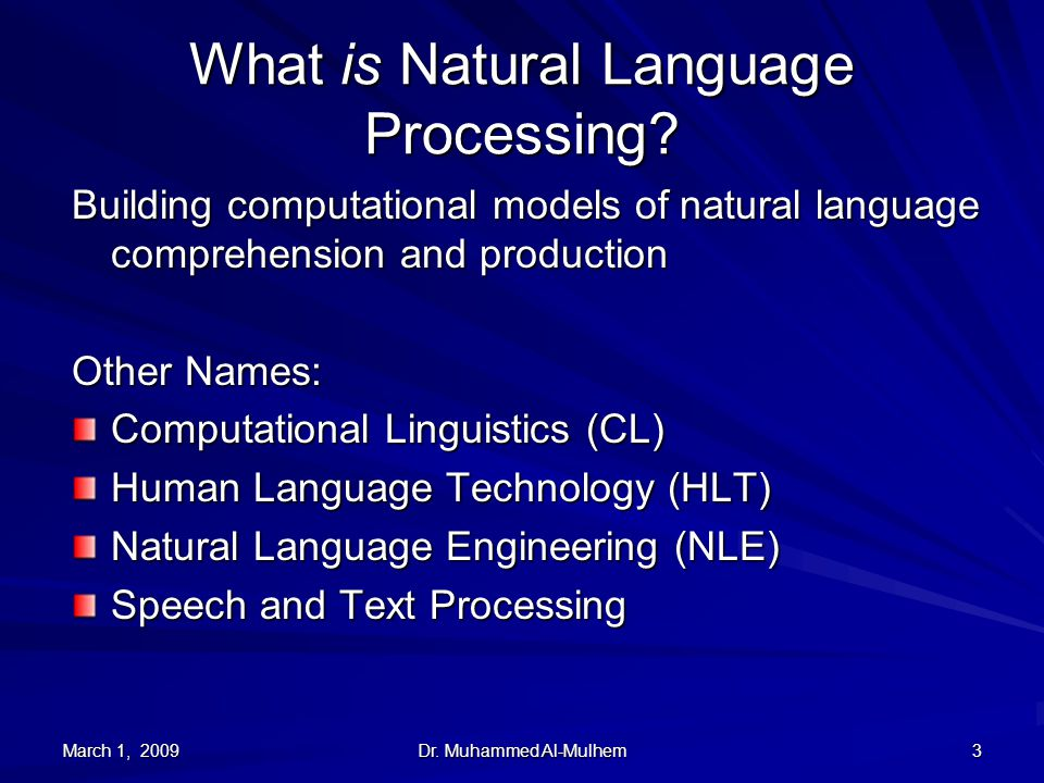 March 1, 2009 Dr. Muhammed Al-Mulhem 3 What is Natural Language Processing.