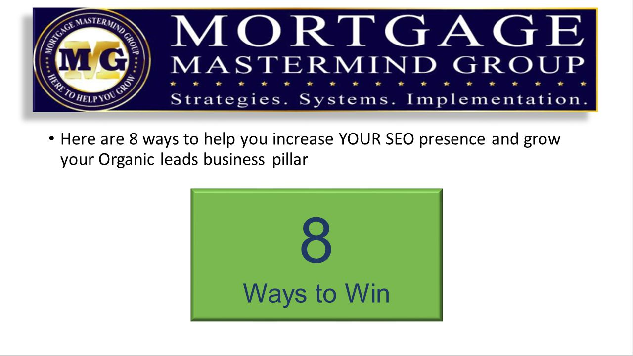 Here are 8 ways to help you increase YOUR SEO presence and grow your Organic leads business pillar 8 Ways to Win