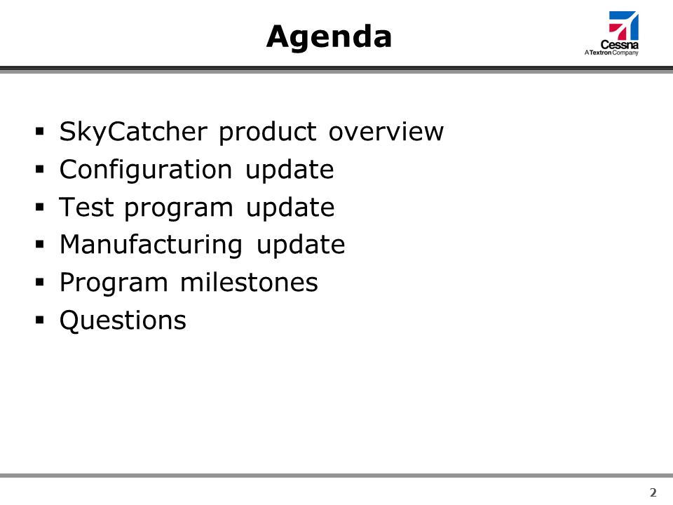 2 Agenda  SkyCatcher product overview  Configuration update  Test program update  Manufacturing update  Program milestones  Questions
