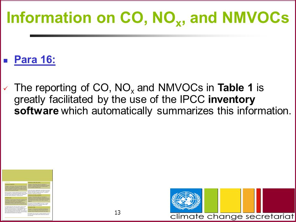 13 Information on CO, NO x, and NMVOCs Para 16: The reporting of CO, NO x and NMVOCs in Table 1 is greatly facilitated by the use of the IPCC inventory software which automatically summarizes this information.