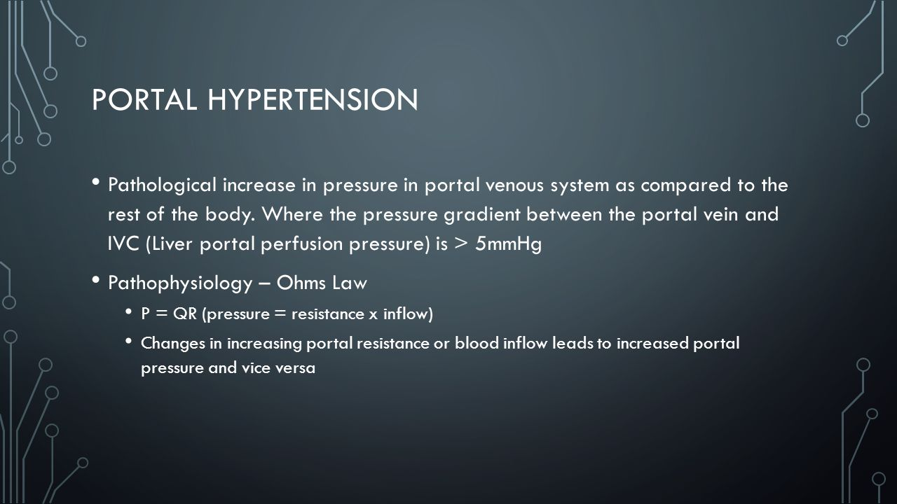 PORTAL HYPERTENSION Pathological increase in pressure in portal venous system as compared to the rest of the body.