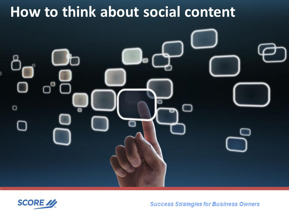 Success Strategies for Business Owners How to think about social content