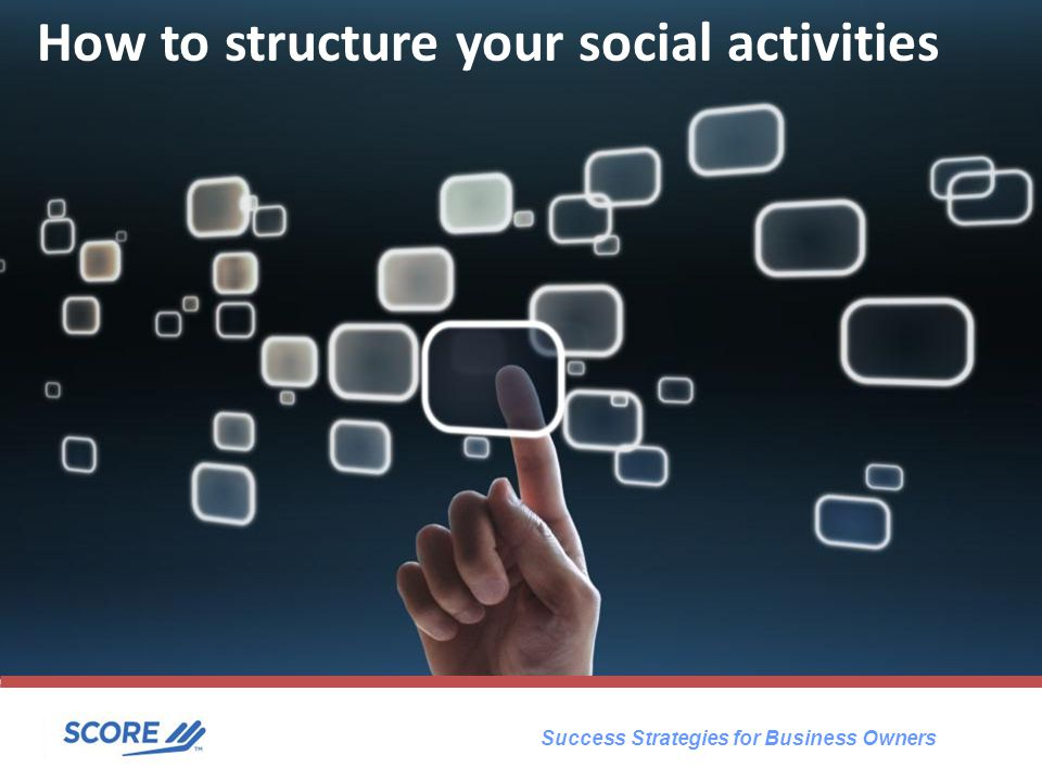 Success Strategies for Business Owners How to structure your social activities