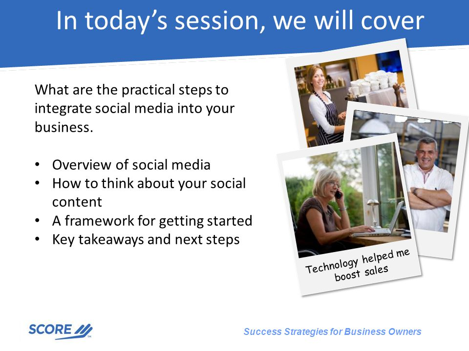 Success Strategies for Business Owners In today's session, we will cover Technology helped me boost sales What are the practical steps to integrate social media into your business.