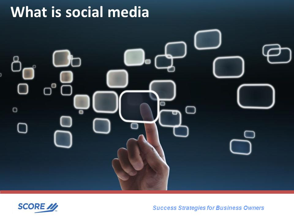 Success Strategies for Business Owners What is social media