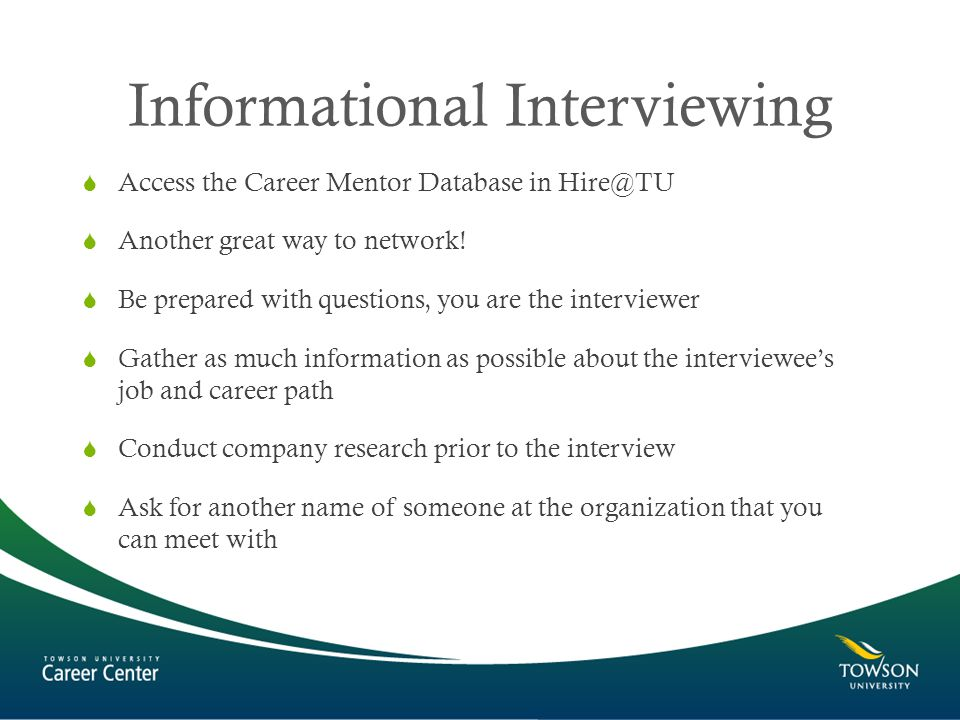 Informational Interviewing  Access the Career Mentor Database in  Another great way to network.