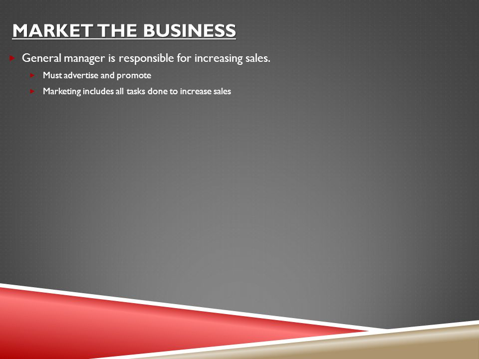MARKET THE BUSINESS  General manager is responsible for increasing sales.