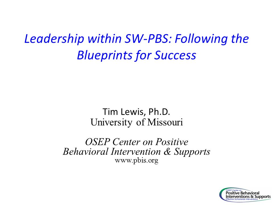 Leadership within SW-PBS: Following the Blueprints for Success Tim Lewis, Ph.D.