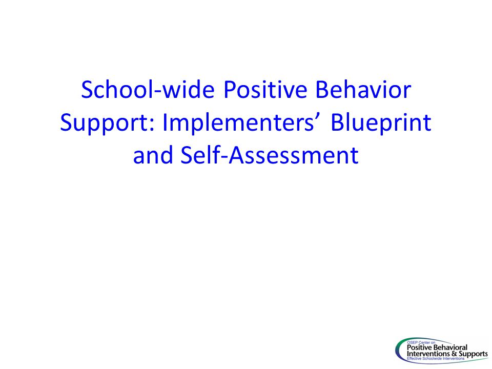 School-wide Positive Behavior Support: Implementers' Blueprint and Self-Assessment