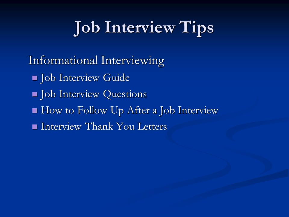 Job Interview Tips Informational Interviewing Job Interview Guide Job Interview Guide Job Interview Questions Job Interview Questions How to Follow Up After a Job Interview How to Follow Up After a Job Interview Interview Thank You Letters Interview Thank You Letters