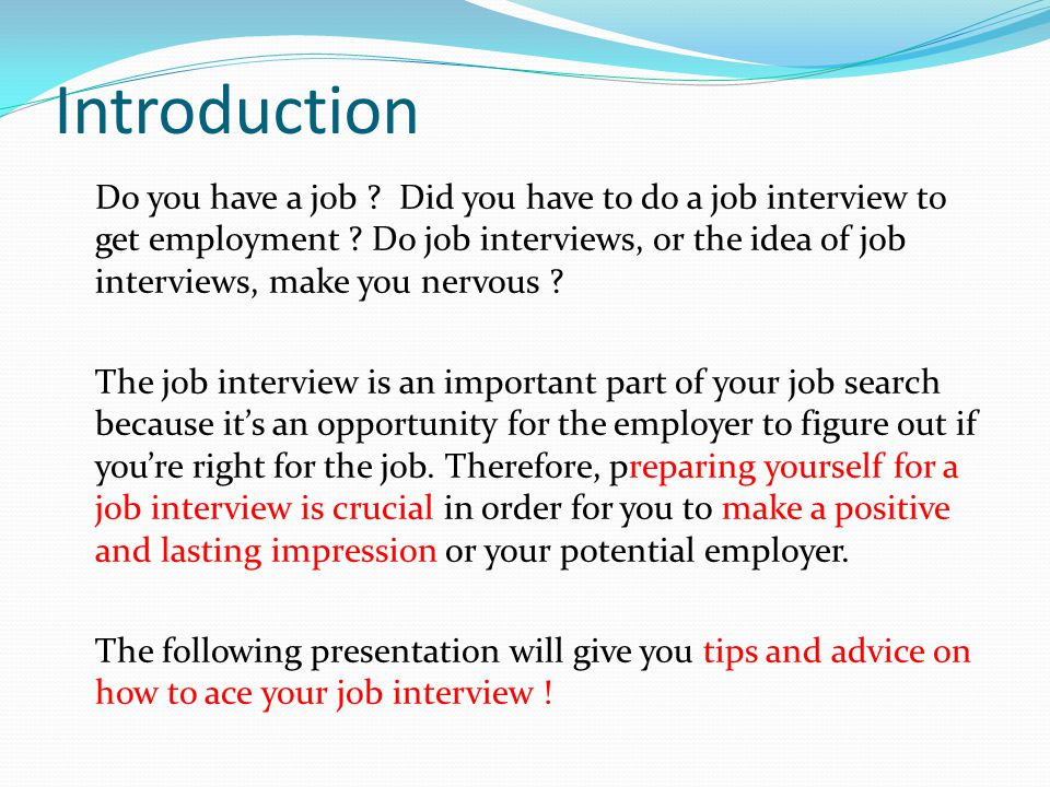 Introduction Do you have a job . Did you have to do a job interview to get employment .