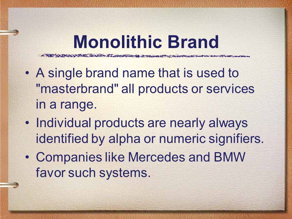 Monolithic Brand A single brand name that is used to masterbrand all products or services in a range.