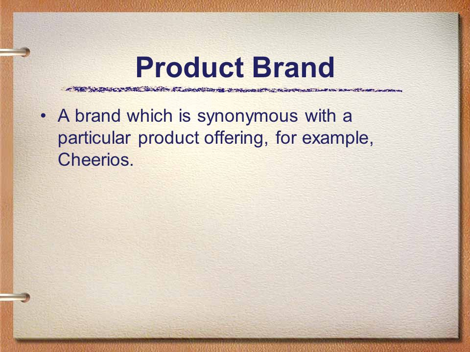 Product Brand A brand which is synonymous with a particular product offering, for example, Cheerios.