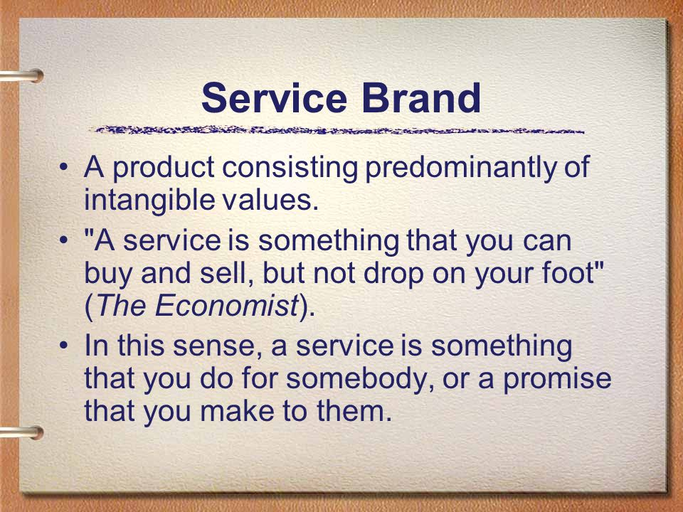 Service Brand A product consisting predominantly of intangible values.