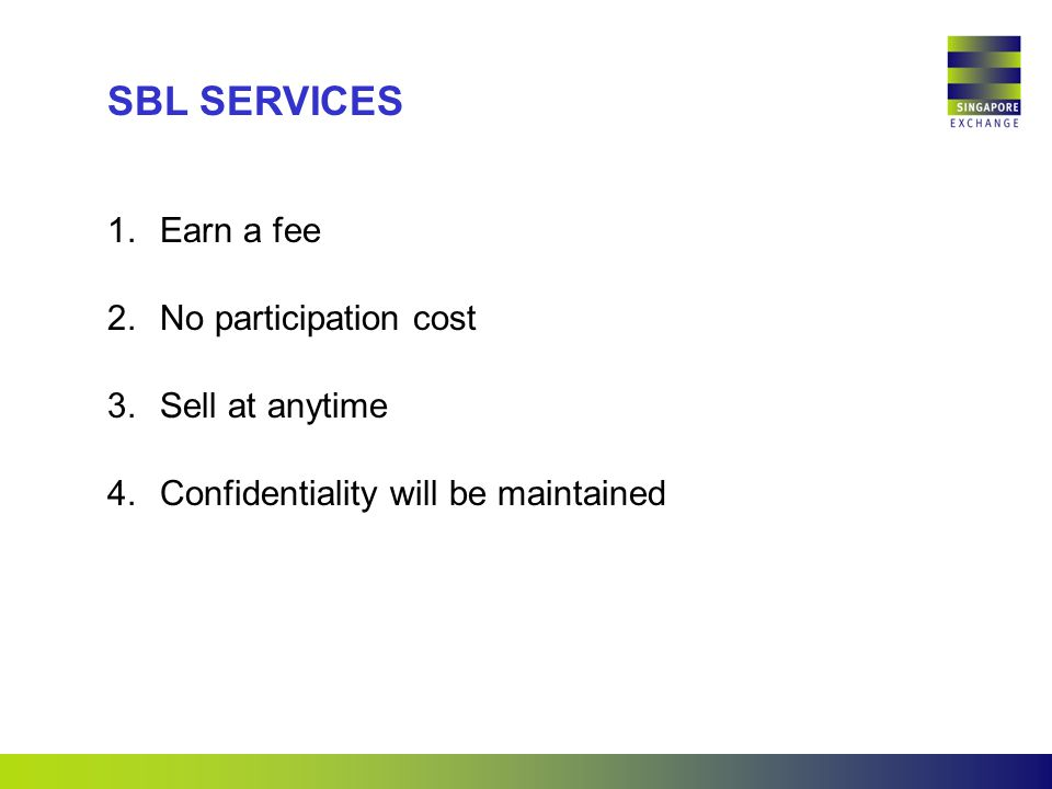 SBL SERVICES 1.Earn a fee 2.No participation cost 3.Sell at anytime 4.Confidentiality will be maintained