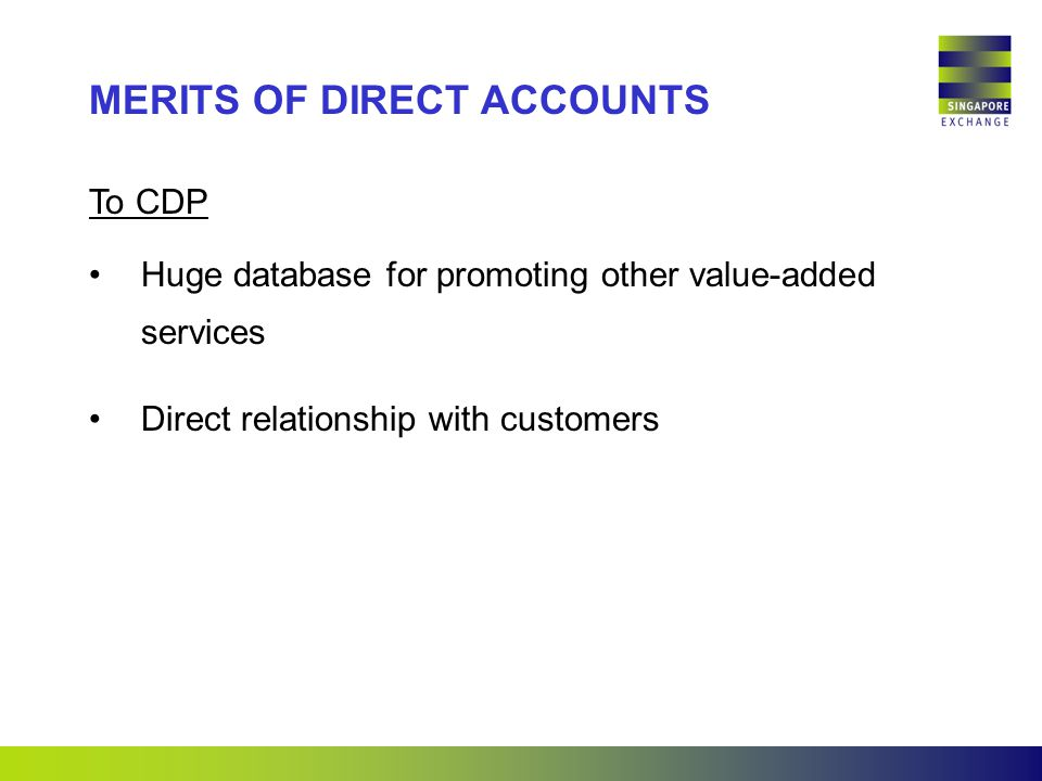 To CDP Huge database for promoting other value-added services Direct relationship with customers MERITS OF DIRECT ACCOUNTS