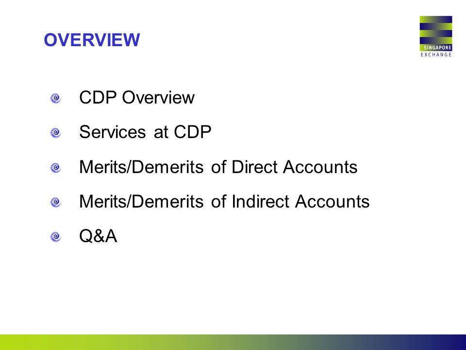 OVERVIEW CDP Overview Services at CDP Merits/Demerits of Direct Accounts Merits/Demerits of Indirect Accounts Q&A