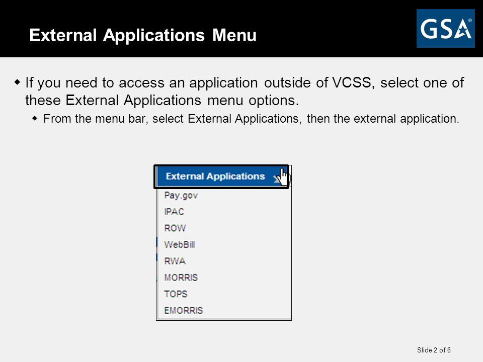 Slide 2 of 6 External Applications Menu  If you need to access an application outside of VCSS, select one of these External Applications menu options.