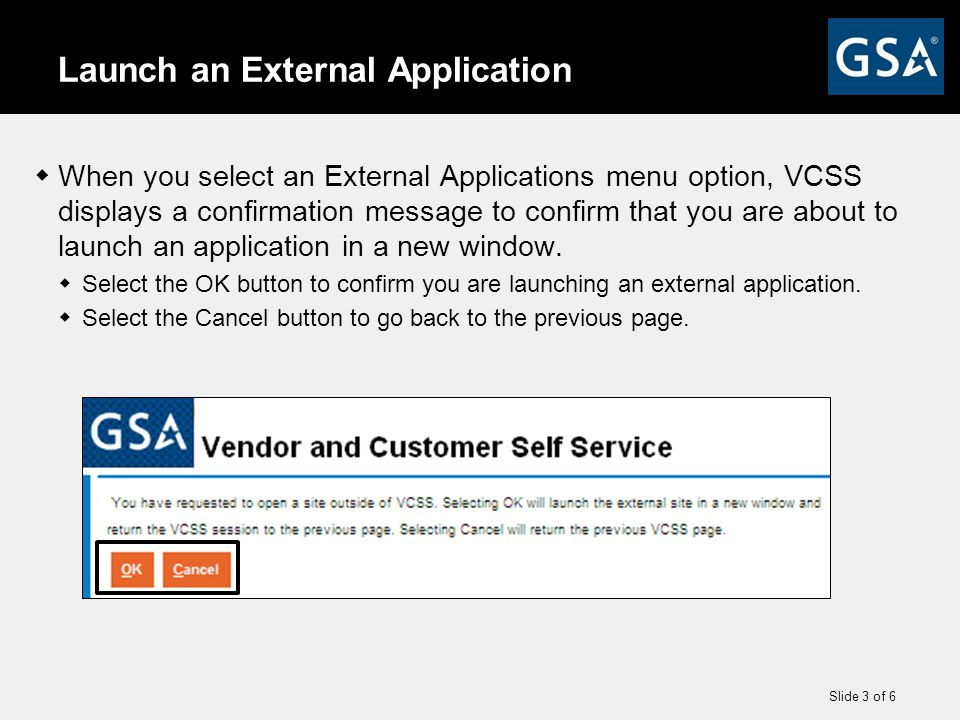 Slide 3 of 6 Launch an External Application  When you select an External Applications menu option, VCSS displays a confirmation message to confirm that you are about to launch an application in a new window.
