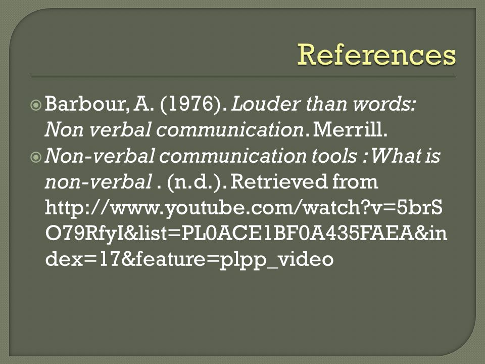 Barbour, A. (1976). Louder than words: Non verbal communication.