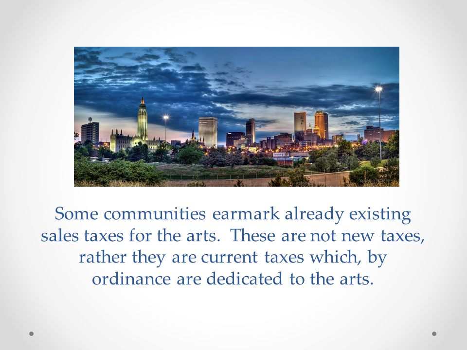Some communities earmark already existing sales taxes for the arts.
