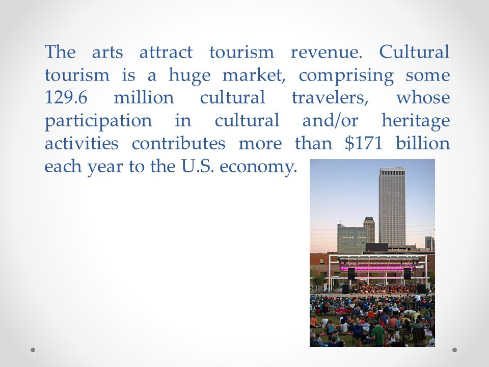 The arts attract tourism revenue.