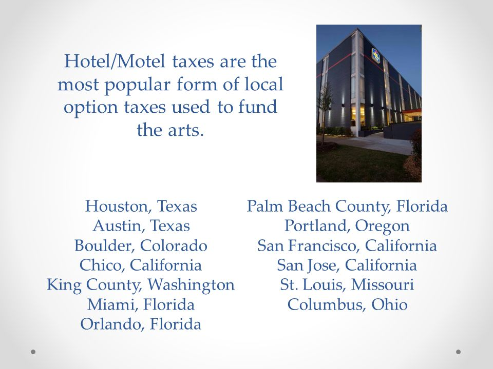 Hotel/Motel taxes are the most popular form of local option taxes used to fund the arts.