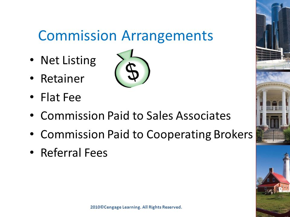 Commission Arrangements Net Listing Retainer Flat Fee Commission Paid to Sales Associates Commission Paid to Cooperating Brokers Referral Fees 2010©Cengage Learning.