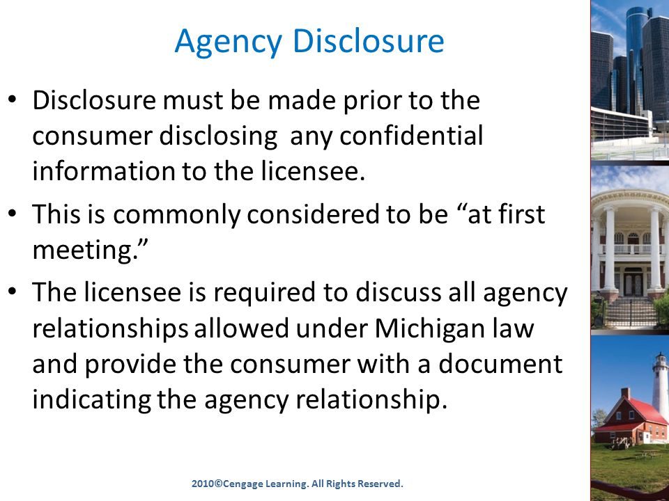 Agency Disclosure Disclosure must be made prior to the consumer disclosing any confidential information to the licensee.