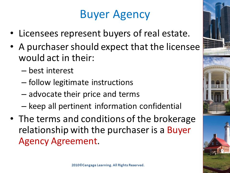 Buyer Agency Licensees represent buyers of real estate.
