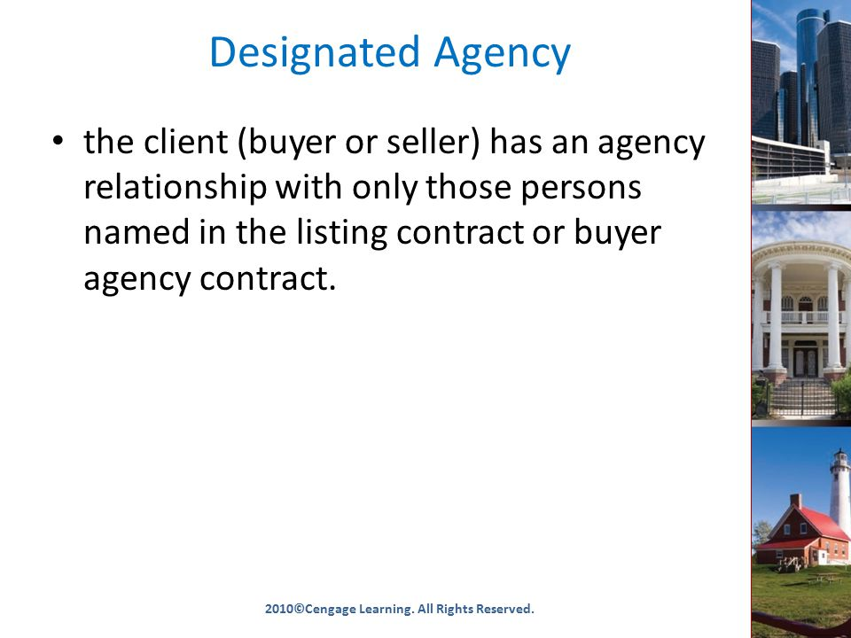 Designated Agency the client (buyer or seller) has an agency relationship with only those persons named in the listing contract or buyer agency contract.
