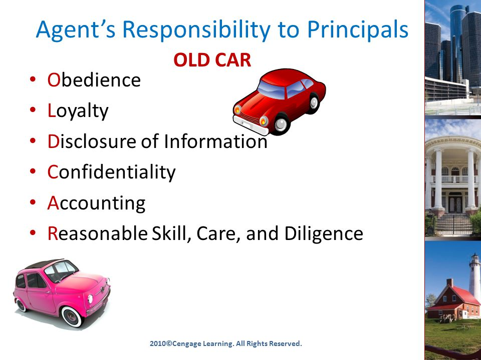 Agent's Responsibility to Principals Obedience Loyalty Disclosure of Information Confidentiality Accounting Reasonable Skill, Care, and Diligence 2010©Cengage Learning.