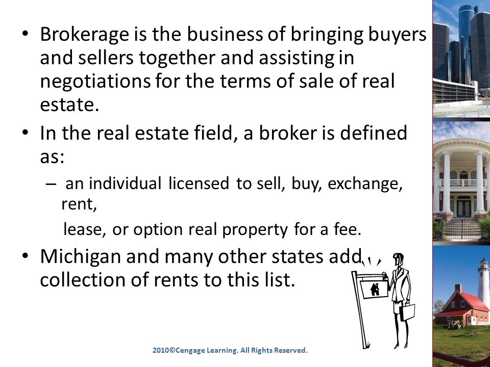 Brokerage is the business of bringing buyers and sellers together and assisting in negotiations for the terms of sale of real estate.