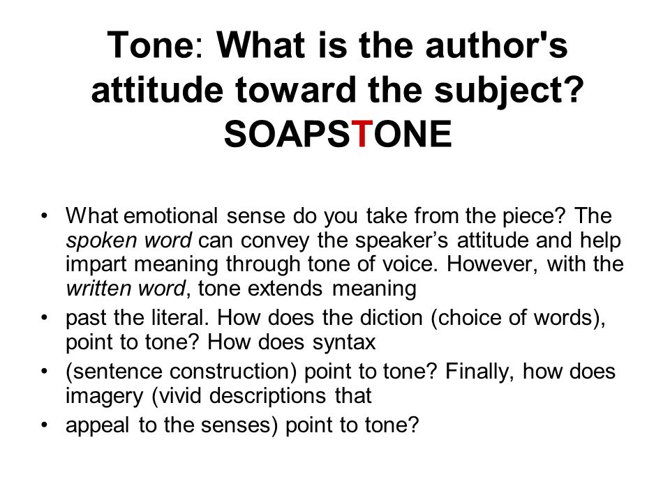 Tone: What is the author s attitude toward the subject.