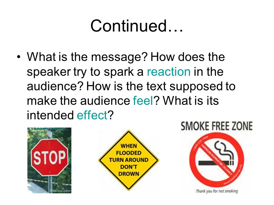 Continued… What is the message. How does the speaker try to spark a reaction in the audience.