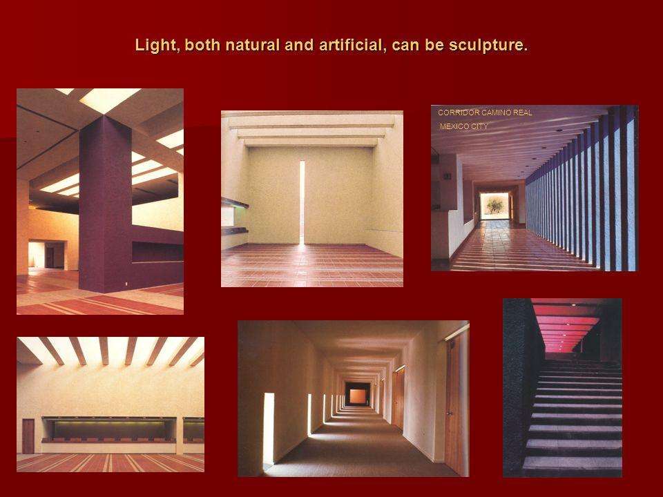 4 Light, both natural and artificial, can be sculpture. CORRIDOR CAMINO REAL MEXICO CITY
