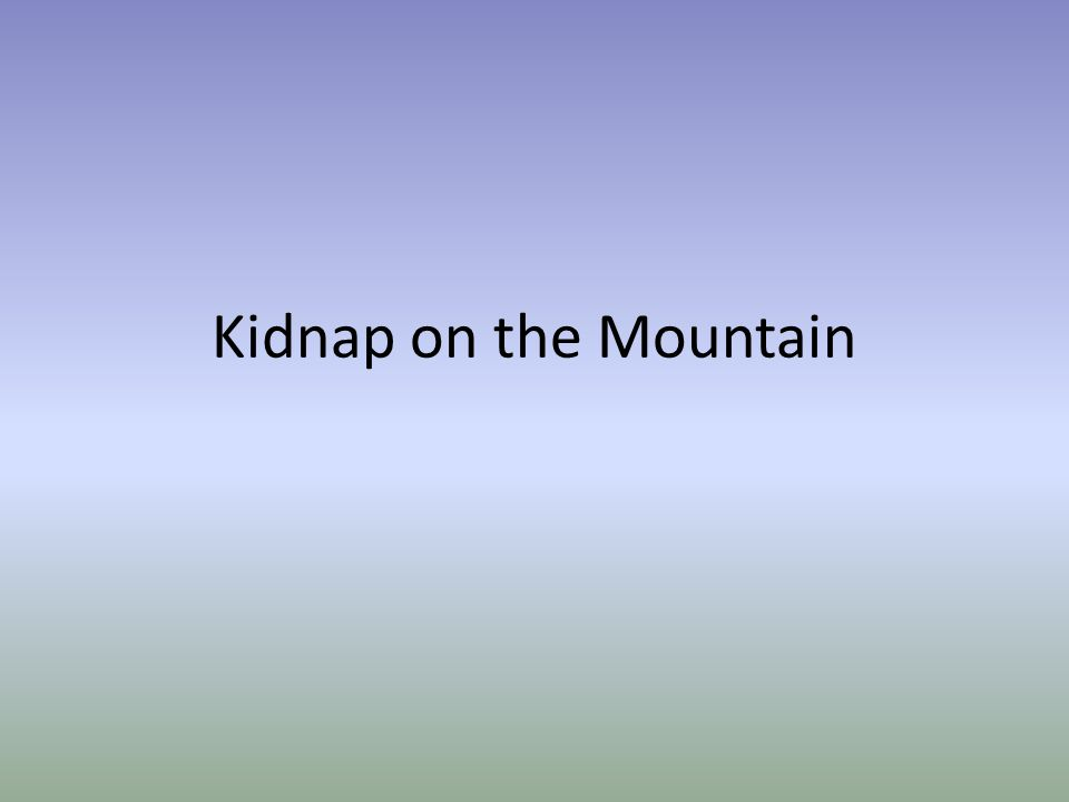 Kidnap on the Mountain