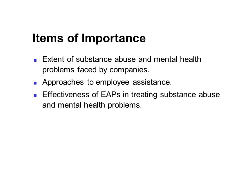 Items of Importance Extent of substance abuse and mental health problems faced by companies.