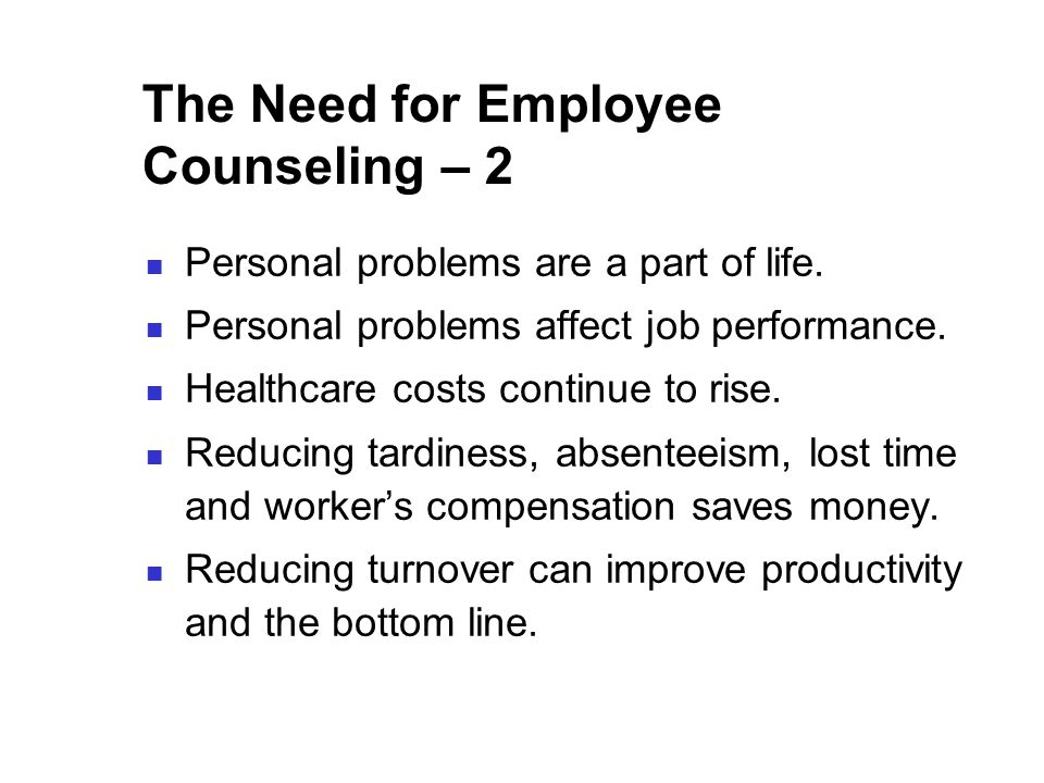 The Need for Employee Counseling – 2 Personal problems are a part of life.