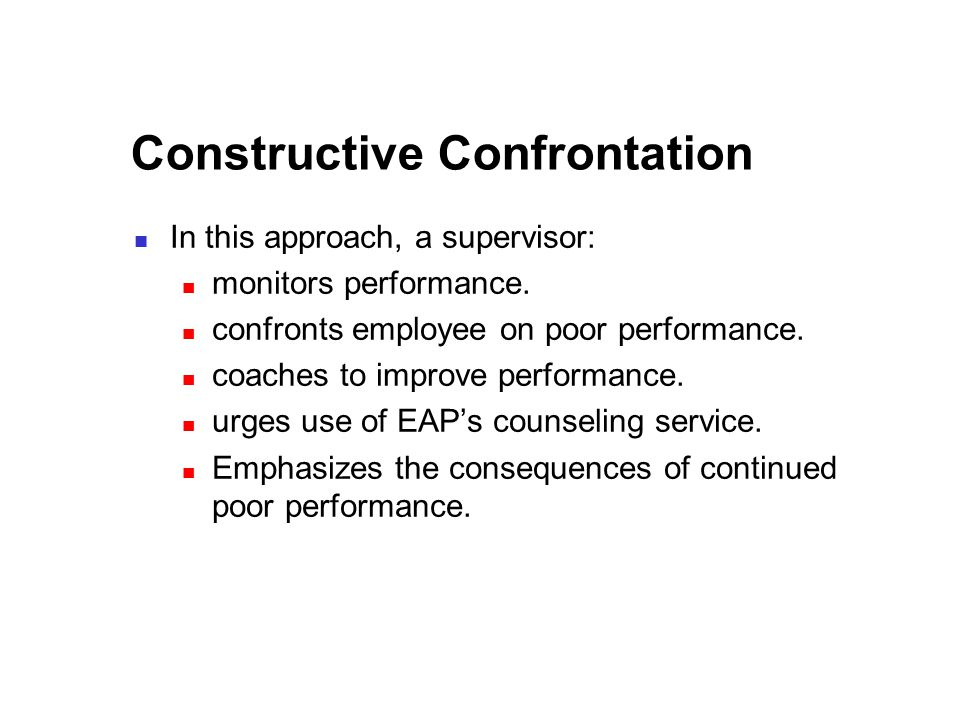 Constructive Confrontation In this approach, a supervisor: monitors performance.