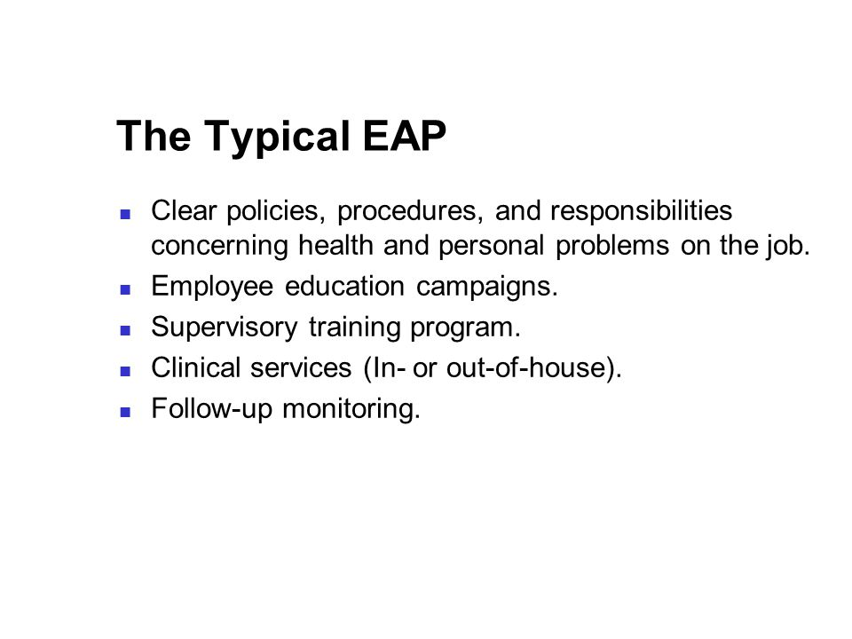 The Typical EAP Clear policies, procedures, and responsibilities concerning health and personal problems on the job.
