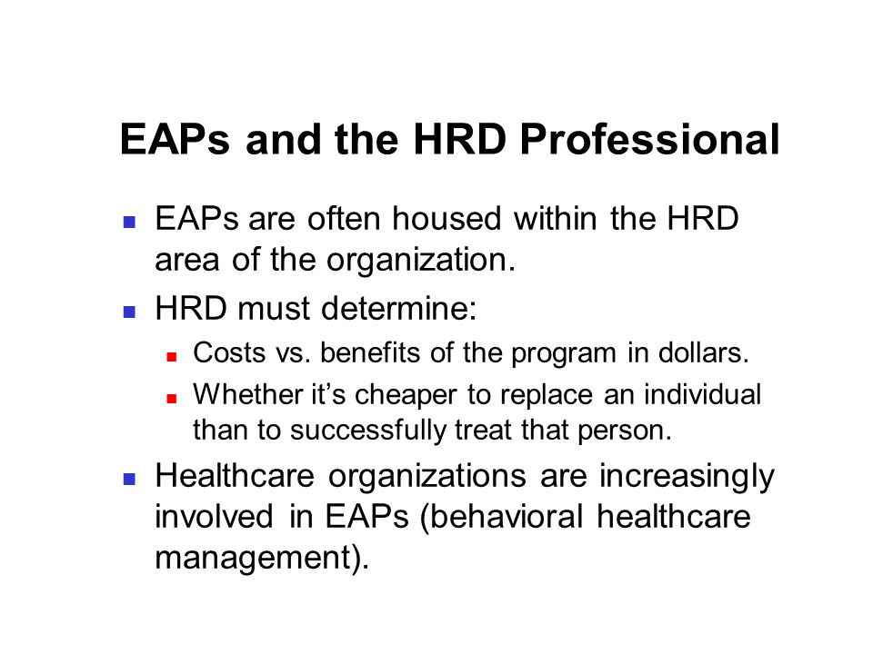 EAPs and the HRD Professional EAPs are often housed within the HRD area of the organization.